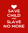 SAVE CHILD AND SLAVE NO MORE - Personalised Poster A4 size