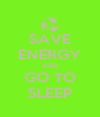 SAVE ENERGY AND GO TO SLEEP - Personalised Poster A4 size