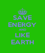 SAVE ENERGY AND LIKE EARTH - Personalised Poster A4 size