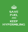 SAVE FUEL AND KEEP HYPERMILING - Personalised Poster A4 size