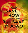 SAVE IT HOW YOU WANT BUT SAVE  IT JOAO - Personalised Poster A4 size