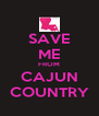 SAVE ME FROM CAJUN COUNTRY - Personalised Poster A4 size