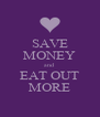 SAVE MONEY and EAT OUT MORE - Personalised Poster A4 size