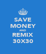 SAVE MONEY AND REMIX 30X30 - Personalised Poster A4 size