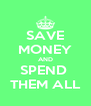 SAVE MONEY AND SPEND  THEM ALL - Personalised Poster A4 size