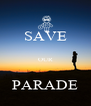SAVE  OUR  PARADE - Personalised Poster A4 size