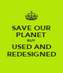 SAVE OUR PLANET BUY USED AND REDESIGNED - Personalised Poster A4 size
