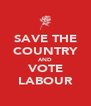 SAVE THE COUNTRY AND VOTE LABOUR - Personalised Poster A4 size