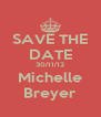 SAVE THE DATE 30/11/12 Michelle Breyer - Personalised Poster A4 size