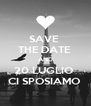 SAVE  THE DATE  AND 20 LUGLIO  CI SPOSIAMO  - Personalised Poster A4 size