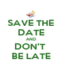 SAVE THE DATE AND DON'T  BE LATE - Personalised Poster A4 size