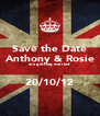 Save the Date  Anthony & Rosie  are getting married    20/10/12 - Personalised Poster A4 size