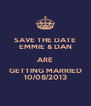 SAVE THE DATE EMMIE & DAN ARE GETTING MARRIED 10/08/2013 - Personalised Poster A4 size