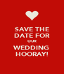 SAVE THE DATE FOR OUR WEDDING HOORAY! - Personalised Poster A4 size