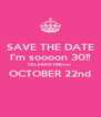 SAVE THE DATE I'm soooon 30!! CELEBRATING on  OCTOBER 22nd  - Personalised Poster A4 size