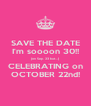 SAVE THE DATE I'm soooon 30!! (on Sep. 23 but...) CELEBRATING on OCTOBER 22nd! - Personalised Poster A4 size