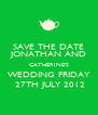 SAVE THE DATE JONATHAN AND CATHERINE'S WEDDING FRIDAY  27TH JULY 2012 - Personalised Poster A4 size