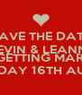 SAVE THE DATE KEVIN & LEANNE  ARE GETTING MARRIED  SATURDAY 16TH AUGUST   - Personalised Poster A4 size