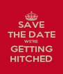 SAVE THE DATE WE'RE GETTING HITCHED - Personalised Poster A4 size