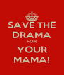 SAVE THE DRAMA FOR YOUR MAMA! - Personalised Poster A4 size