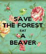 SAVE THE FOREST EAT A BEAVER - Personalised Poster A4 size