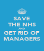 SAVE THE NHS AND GET RID OF MANAGERS - Personalised Poster A4 size
