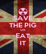 SAVE THE PIG OR EAT IT - Personalised Poster A4 size
