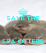 SAVE THE    SEA OTTERS - Personalised Poster A4 size