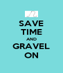 SAVE TIME AND GRAVEL ON - Personalised Poster A4 size