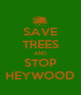 SAVE TREES AND STOP HEYWOOD - Personalised Poster A4 size