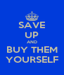 SAVE UP AND BUY THEM YOURSELF - Personalised Poster A4 size