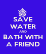 SAVE WATER AND BATH WITH A FRIEND - Personalised Poster A4 size