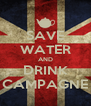 SAVE WATER AND DRINK CAMPAGNE - Personalised Poster A4 size