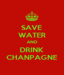 SAVE WATER AND DRINK CHANPAGNE - Personalised Poster A4 size
