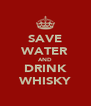 SAVE WATER AND DRINK WHISKY - Personalised Poster A4 size