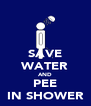 SAVE WATER AND PEE IN SHOWER - Personalised Poster A4 size