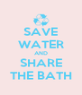 SAVE WATER AND SHARE THE BATH - Personalised Poster A4 size
