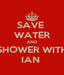 SAVE  WATER AND SHOWER WITH IAN  - Personalised Poster A4 size