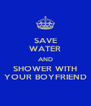SAVE WATER AND SHOWER WITH YOUR BOYFRIEND - Personalised Poster A4 size