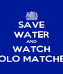 SAVE WATER AND WATCH POLO MATCHES - Personalised Poster A4 size