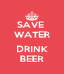 SAVE  WATER  DRINK BEER - Personalised Poster A4 size