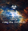 SAVE Your Breath CUZ YAOI rules the WORLD - Personalised Poster A4 size