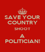SAVE YOUR COUNTRY SHOOT A POLITICIAN! - Personalised Poster A4 size