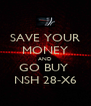 SAVE YOUR MONEY AND GO BUY  NSH 28-X6 - Personalised Poster A4 size