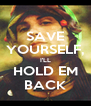 SAVE YOURSELF, I'LL HOLD EM BACK - Personalised Poster A4 size