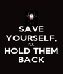 SAVE YOURSELF, I'LL HOLD THEM BACK - Personalised Poster A4 size