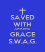 SAVED WITH AMAZING GRACE S.W.A.G. - Personalised Poster A4 size