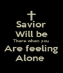 Savior Will be There when you Are feeling Alone  - Personalised Poster A4 size
