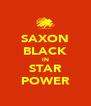 SAXON BLACK IN STAR POWER - Personalised Poster A4 size
