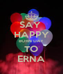 SAY  HAPPY BORN DAY TO ERNA - Personalised Poster A4 size